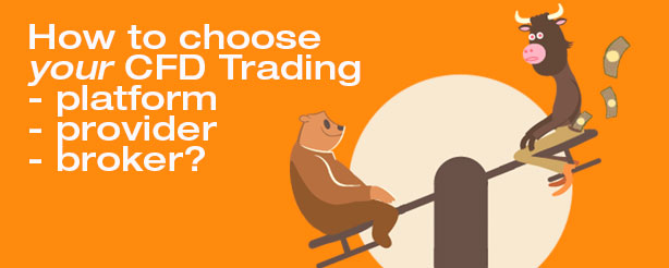 How to Choose Your CFD Trading Platform-Provider-Broker