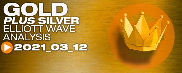 Gold & Silver Technical Analysis Elliott Wave 12 March 2021