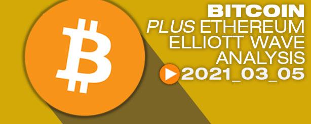 Bitcoin BTC Ethereum ETH Technical Analysis Elliott Wave 5 March 2021