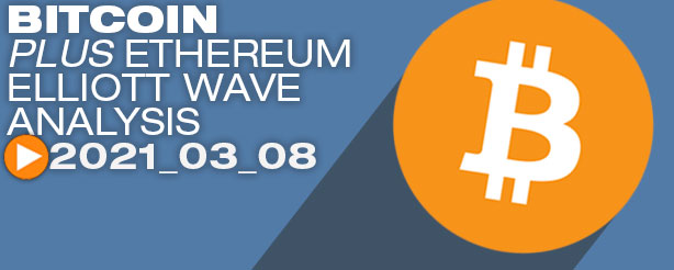 Bitcoin BTC Ethereum ETH Technical Analysis Elliott Wave 8 March 2021