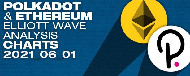 Ethereum PLUS Polkadot  Elliott Wave Analysis, 1 June